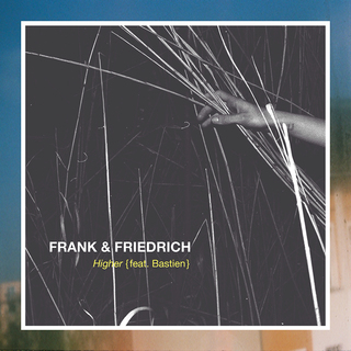"FRANK & FRIEDRICH  ""Higher"" feat. Bastien UNIVERSAL MUSIC"